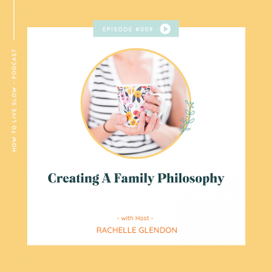 Episode #9: Creating A Family Philosophy