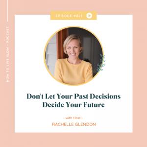 Episode #21 Don't Let Your Past Decisions Decide Your Future