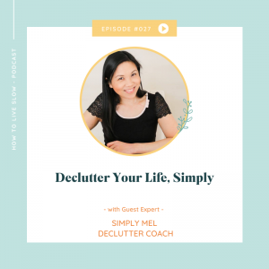 Episode #27 Declutter Your Life, Simply