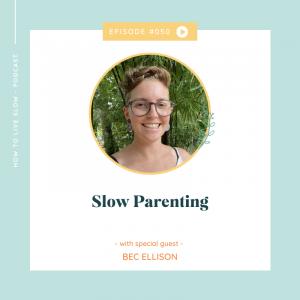 Episode #50 Slow Parenting