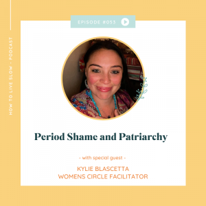 Episode #53 Period Shame And Patriarchy