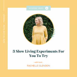Episode #55 Slow Living Experiments For You To Try