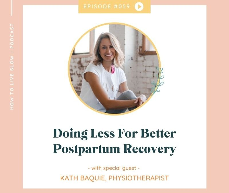 Episode #59 Doing Less For Better Postpartum Recovery