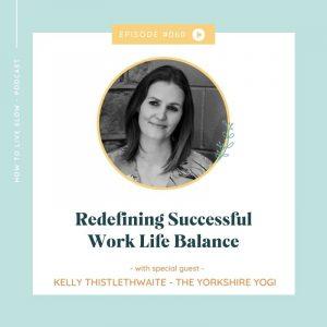 Episode #60 Redefining Successful Work Life Balance