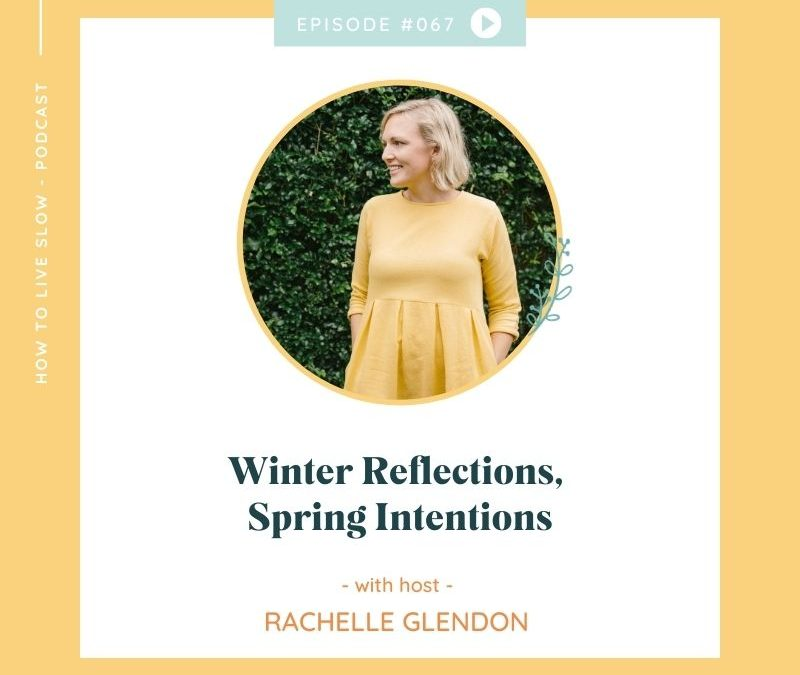 Episode #67 Winter Reflections, Spring Intentions