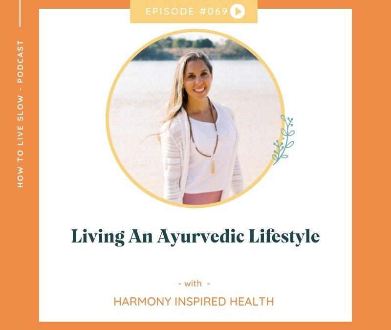 Episode #69  Living An Ayurvedic Lifestyle